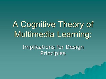 A Cognitive Theory of Multimedia Learning: Implications for Design Principles.