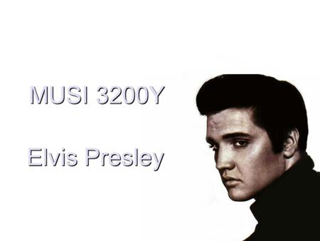 Elvis Presley MUSI 3200Y. Bill Haley and the Comets Rock Around the Clock FormRhythmLyricsInstrumentation.