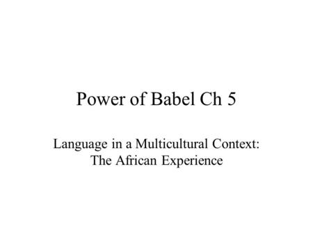 Power of Babel Ch 5 Language in a Multicultural Context: The African Experience.