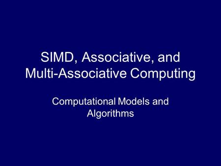 SIMD, Associative, and Multi-Associative Computing Computational Models and Algorithms.