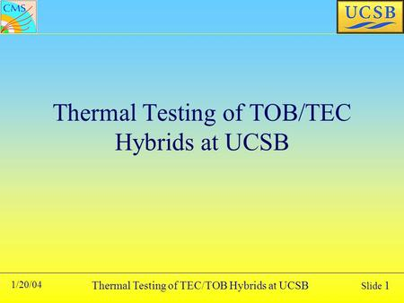 Thermal Testing of TEC/TOB Hybrids at UCSB 1/20/04 Slide 1 Thermal Testing of TOB/TEC Hybrids at UCSB.