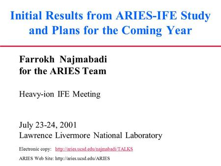 Initial Results from ARIES-IFE Study and Plans for the Coming Year Farrokh Najmabadi for the ARIES Team Heavy-ion IFE Meeting July 23-24, 2001 Lawrence.