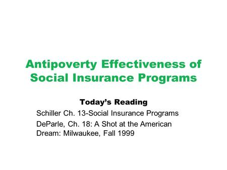Antipoverty Effectiveness of Social Insurance Programs Today's Reading Schiller Ch. 13-Social Insurance Programs DeParle, Ch. 18: A Shot at the American.