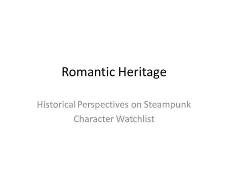 Romantic Heritage Historical Perspectives on Steampunk Character Watchlist.
