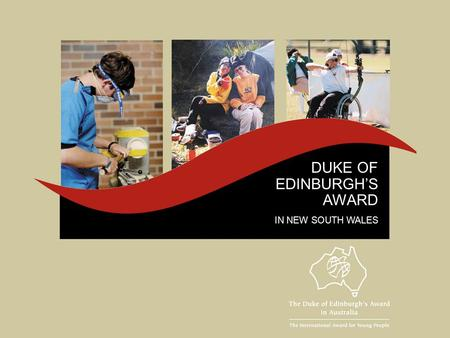 DUKE OF EDINBURGH'S AWARD IN NEW SOUTH WALES. WHAT'S IT ALL ABOUT ? The Award concept is one of individual challenge It presents you with a balanced,