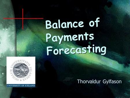 Balance of Payments Forecasting Thorvaldur Gylfason.