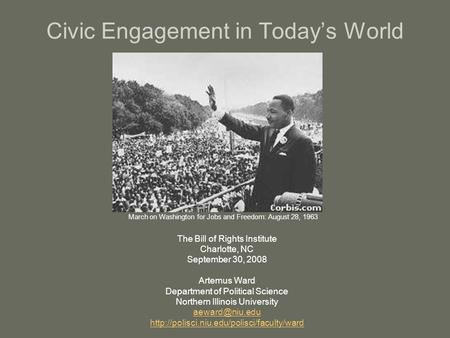 Civic Engagement in Today's World The Bill of Rights Institute Charlotte, NC September 30, 2008 Artemus Ward Department of Political Science Northern Illinois.