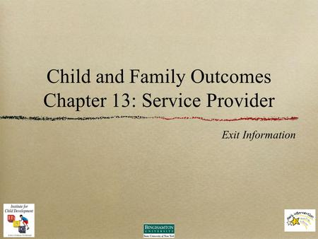 Child and Family Outcomes Chapter 13: Service Provider Exit Information.