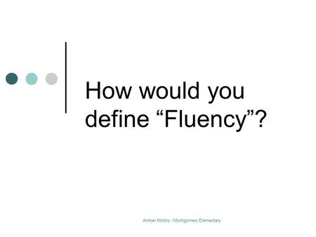 "Amber Molloy - Montgomery Elementary How would you define ""Fluency""?"