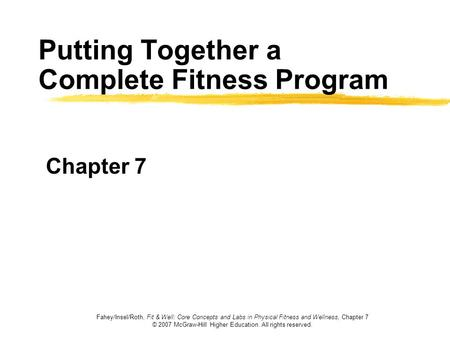 Fahey/Insel/Roth, Fit & Well: Core Concepts and Labs in Physical Fitness and Wellness, Chapter 7 © 2007 McGraw-Hill Higher Education. All rights reserved.