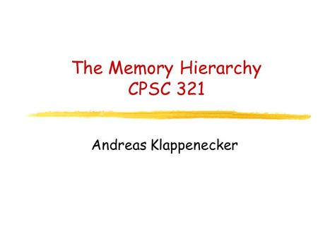 The Memory Hierarchy CPSC 321 Andreas Klappenecker.