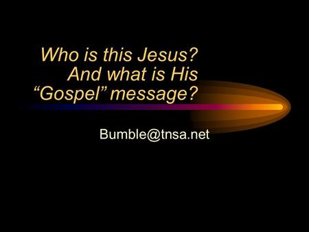 "Who is this Jesus? And what is His ""Gospel"" message?"