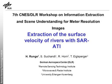 Remote Sensing Technology Institute Extraction of the surface velocity of rivers with SAR- ATI H. Runge 1, S. Suchandt 1, R. Horn 2, T. Eiglsperger 3 German.
