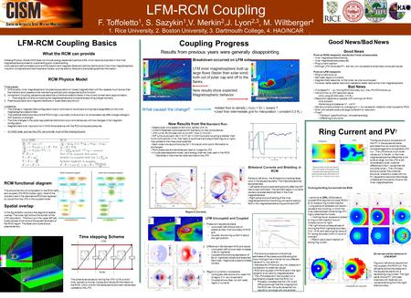 LFM-RCM Coupling F. Toffoletto 1, S. Sazykin 1,V. Merkin 2,J. Lyon 2,3, M. Wiltberger 4 1. Rice University, 2. Boston University, 3. Dartmouth College,