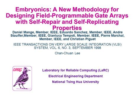 Embryonics: A New Methodology for Designing Field-Programmable Gate Arrays with Self-Repair and Self-Replicating Properties Laboratory for Reliable Computing.