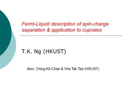 Fermi-Liquid description of spin-charge separation & application to cuprates T.K. Ng (HKUST) Also: Ching Kit Chan & Wai Tak Tse (HKUST)