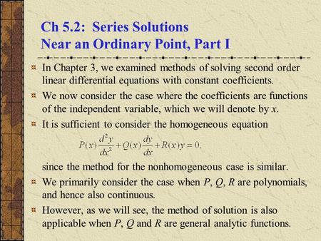 Ch 5.2: Series Solutions Near an Ordinary Point, Part I In Chapter 3, we examined methods of solving second order linear differential equations with constant.