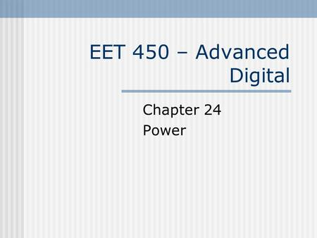 EET 450 – Advanced Digital Chapter 24 Power. Power Supplies Power conversion Performs a voltage conversion from either 120vAC to desired or 12vDC to desired.