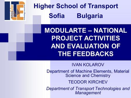 MODULARTE – NATIONAL PROJECT ACTIVITIES AND EVALUATION OF THE FEEDBACKS IVAN KOLAROV Department of Machine Elements, Material Science and Chemistry TEODOR.