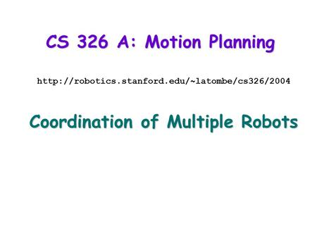 CS 326 A: Motion Planning  Coordination of Multiple Robots.