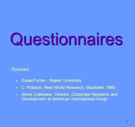 1 Sources:  SusanTurner - Napier University  C. Robson, Real World Research, Blackwell, 1993  Steve Collesano: Director, Corporate Research and Development.
