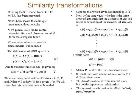 Similarity transformations  Suppose that we are given a ss model as in (1).  Now define state vector v(t) that is the same order of x(t), such that the.