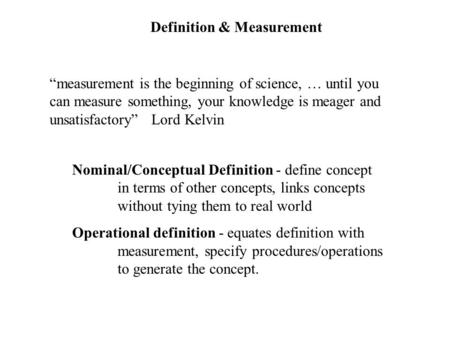 "Definition & Measurement ""measurement is the beginning of science, … until you can measure something, your knowledge is meager and unsatisfactory"" Lord."