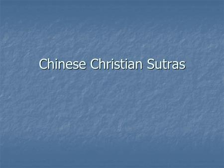Chinese Christian Sutras. Where was Christianity in 600? Europe Europe Arians in north (Germany) and west (Spain) Arians in north (Germany) and west (Spain)