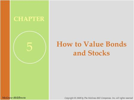 McGraw-Hill/Irwin Copyright © 2008 by The McGraw-Hill Companies, Inc. All rights reserved CHAPTER 5 How to Value Bonds and Stocks.