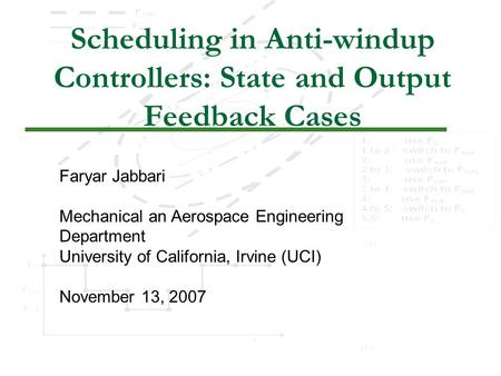 1 Scheduling in Anti-windup Controllers: State and Output Feedback Cases Faryar Jabbari Mechanical an Aerospace Engineering Department University of California,