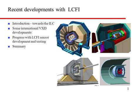 Recent developments with LCFI ■ Introduction – towards the ILC ■ Some international VXD developments ■ Progress with LCFI sensor development and testing.