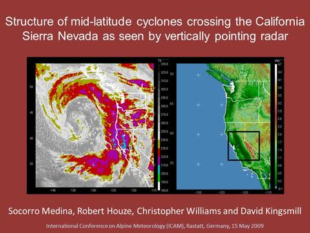 Structure of mid-latitude cyclones crossing the California Sierra Nevada as seen by vertically pointing radar Socorro Medina, Robert Houze, Christopher.