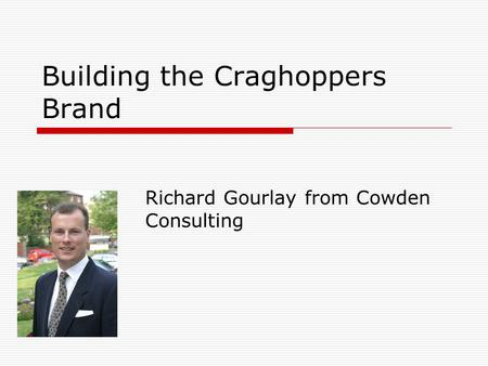 Building the Craghoppers Brand Richard Gourlay from Cowden Consulting.