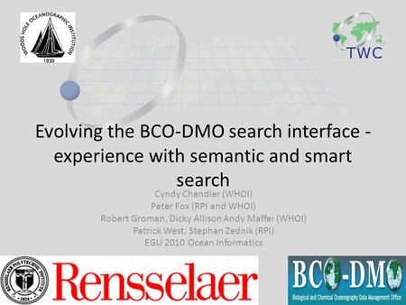 Evolving the BCO-DMO search interface - experience with semantic and smart search Cyndy Chandler (WHOI) Peter Fox (RPI and WHOI) Robert Groman, Dicky Allison.