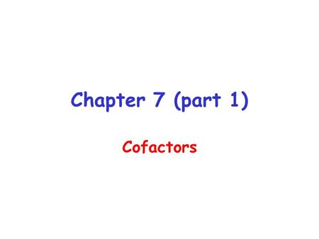Chapter 7 (part 1) Cofactors. Cofactors are organic or inorganic molecules that are required for the activity of a certain conjugated enzymes Apoenzyme.