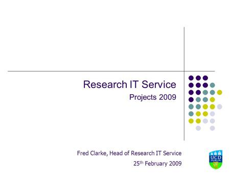 Research IT Service Projects 2009 Fred Clarke, Head of Research IT Service 25 th February 2009.