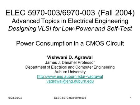 9/23-30/04ELEC 5970-003/6970-0031 ELEC 5970-003/6970-003 (Fall 2004) Advanced Topics in Electrical Engineering Designing VLSI for Low-Power and Self-Test.
