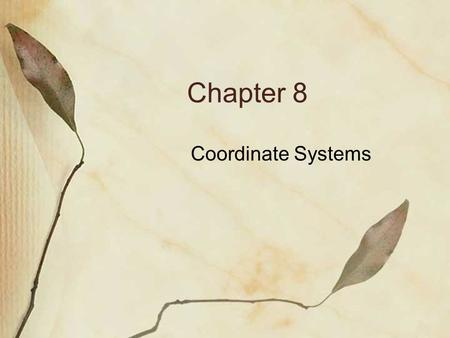 Chapter 8 Coordinate Systems. (1) Conventional Coordinate Systems Cartesian: Three axes perpendicular to each other.