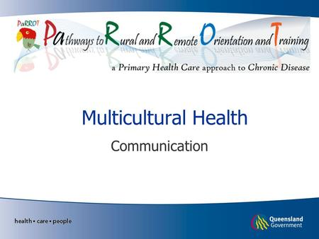 Multicultural Health Communication. Learning Objectives Enhanced ability to communicate with people from culturally diverse backgrounds Practical knowledge.