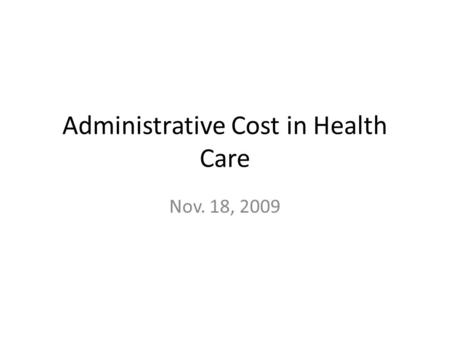 Administrative Cost in Health Care Nov. 18, 2009.