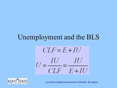 Lectures in Macroeconomics- Charles W. Upton Unemployment and the BLS.