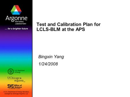 Bingxin Yang 1/24/2008 Test and Calibration Plan for LCLS-BLM at the APS.