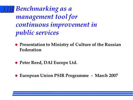 Benchmarking as a management tool for continuous improvement in public services u Presentation to Ministry of Culture of the Russian Federation u Peter.