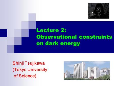 Lecture 2: Observational constraints on dark energy Shinji Tsujikawa (Tokyo University of Science)