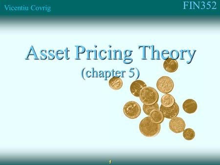 FIN352 Vicentiu Covrig 1 Asset Pricing Theory (chapter 5)