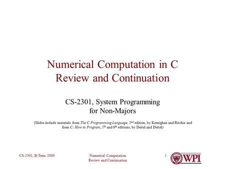 Numerical Computation Review and Continuation CS-2301, B-Term 20091 Numerical Computation in C Review and Continuation CS-2301, System Programming for.