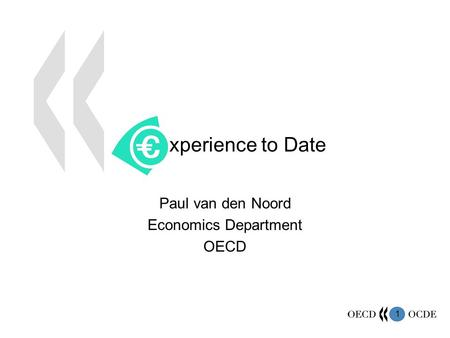 1 Paul van den Noord Economics Department OECD xperience to Date.