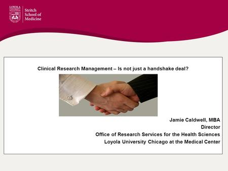 YALE MASTER SLIDE HERE Clinical Research Management – Is not just a handshake deal? Jamie Caldwell, MBA Director Office of Research Services for the Health.