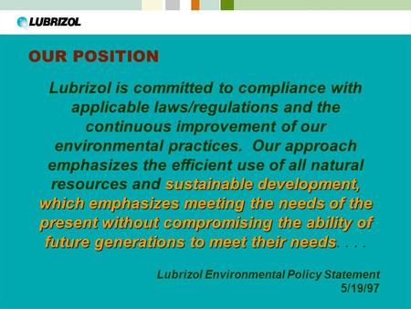 Sustainable development, which emphasizes meeting the needs of the present without compromising the ability of future generations to meet their needs Lubrizol.