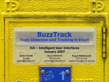 BuzzTrack Topic Detection and Tracking in  IUI – Intelligent User Interfaces January 2007 Keno Albrecht ETH Zurich Roger Wattenhofer.
